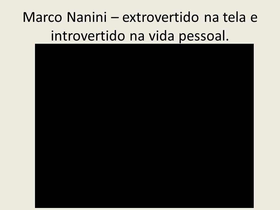 Marco Nanini – extrovertido na tela e introvertido na vida pessoal.