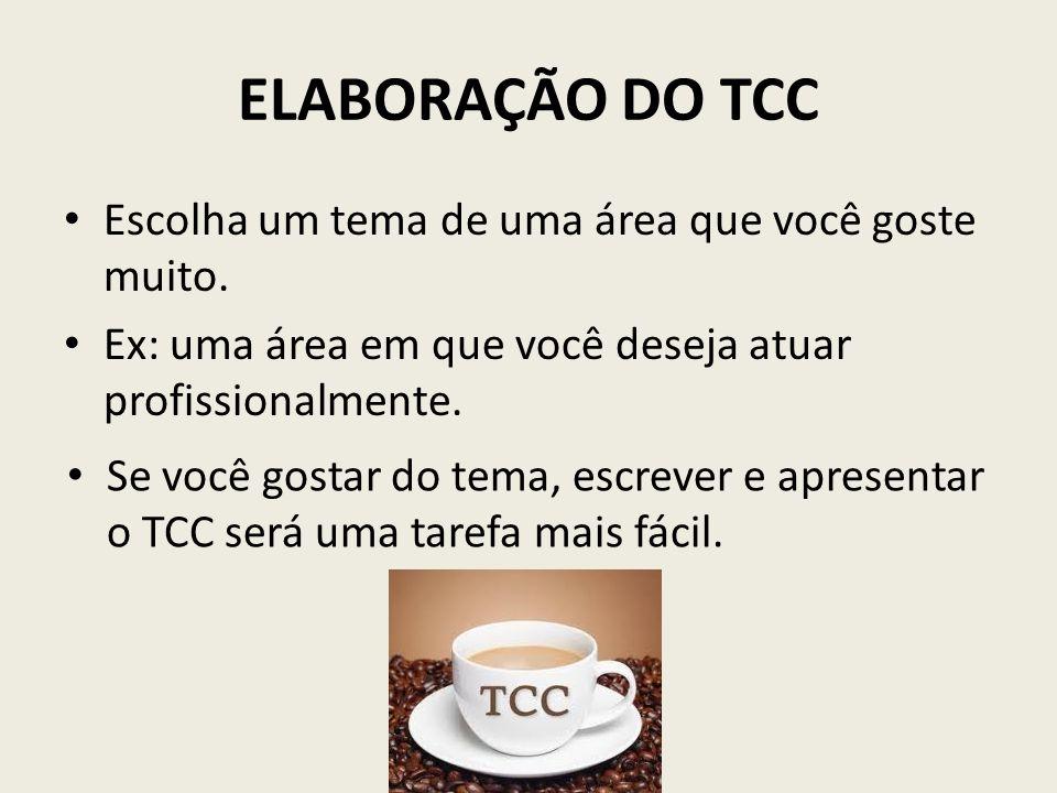 ELABORAÇÃO DO TCC Escolha um tema de uma área que você goste muito.