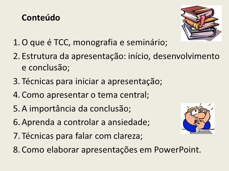 Conteúdo O que é TCC, monografia e seminário; Estrutura da apresentação: início, desenvolvimento e conclusão;