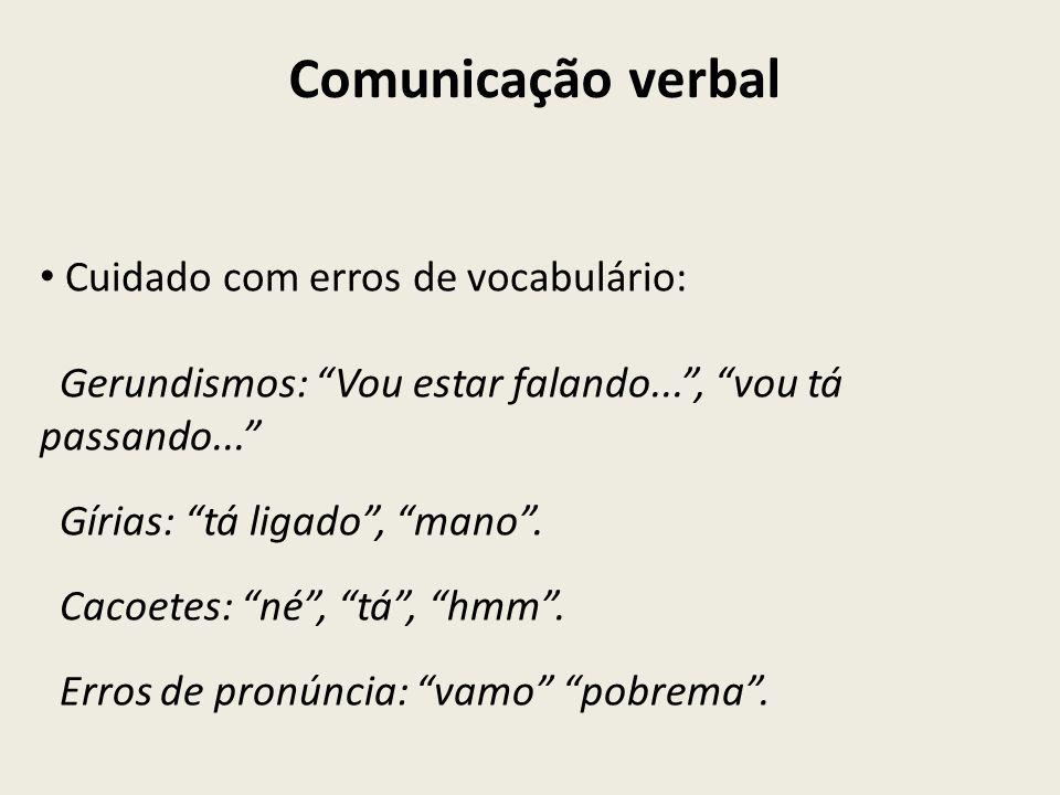 Comunicação verbal Cuidado com erros de vocabulário: