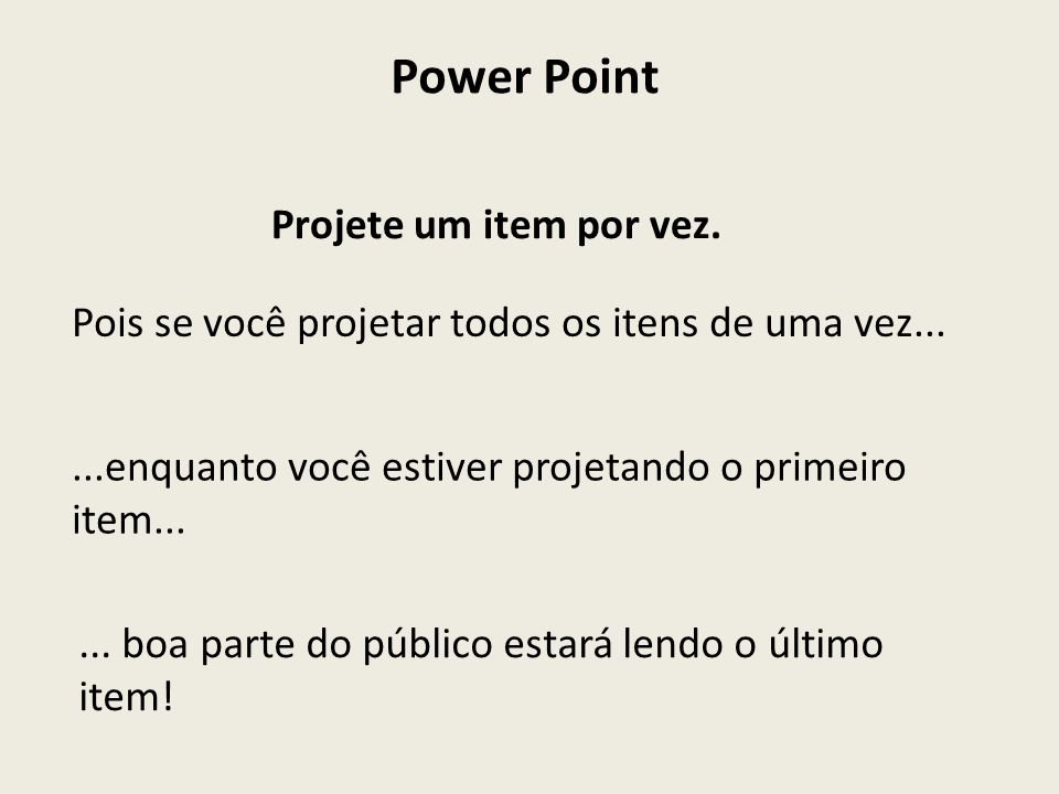 Power Point Projete um item por vez.