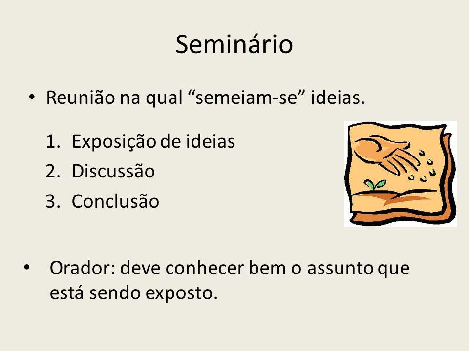 Seminário Reunião na qual semeiam-se ideias. Exposição de ideias