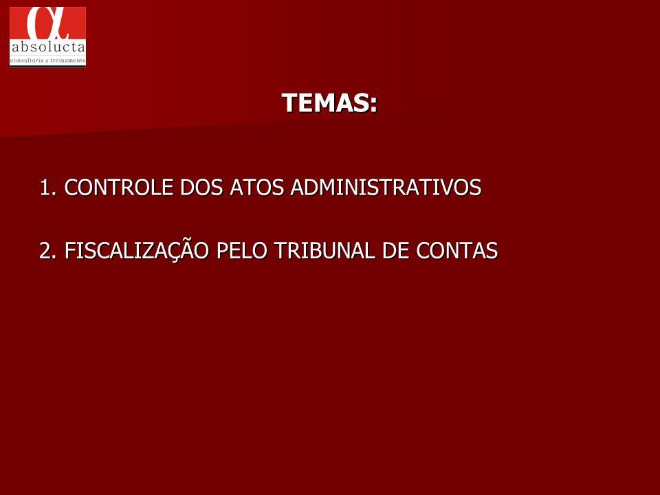 TEMAS: 1. CONTROLE DOS ATOS ADMINISTRATIVOS