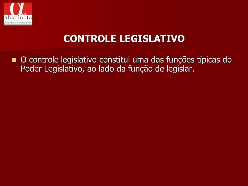 CONTROLE LEGISLATIVO O controle legislativo constitui uma das funções típicas do Poder Legislativo, ao lado da função de legislar.