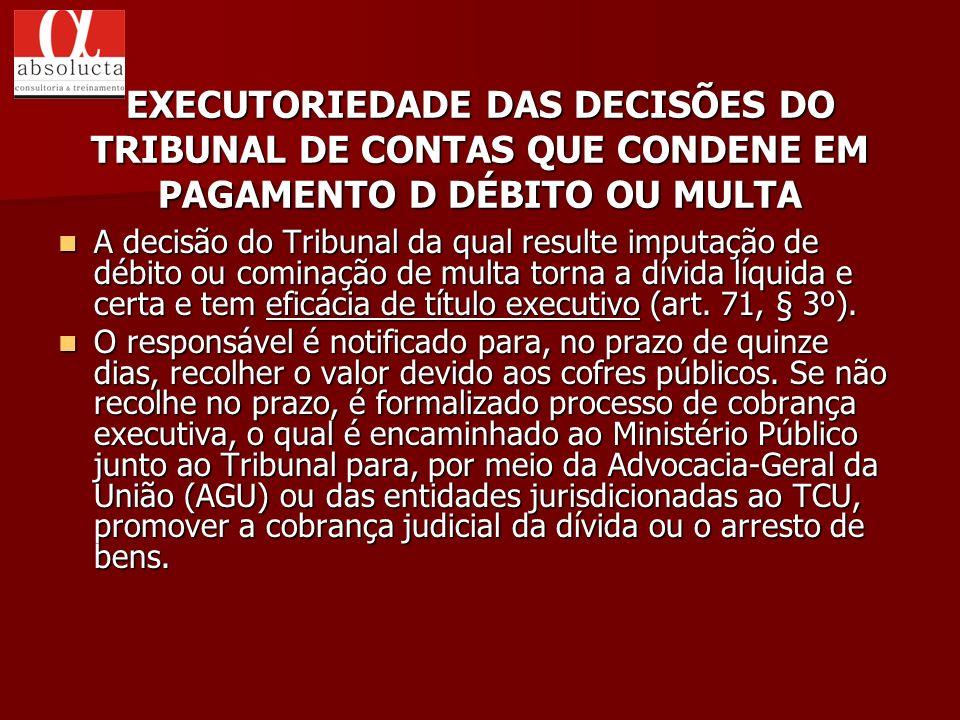 EXECUTORIEDADE DAS DECISÕES DO TRIBUNAL DE CONTAS QUE CONDENE EM PAGAMENTO D DÉBITO OU MULTA