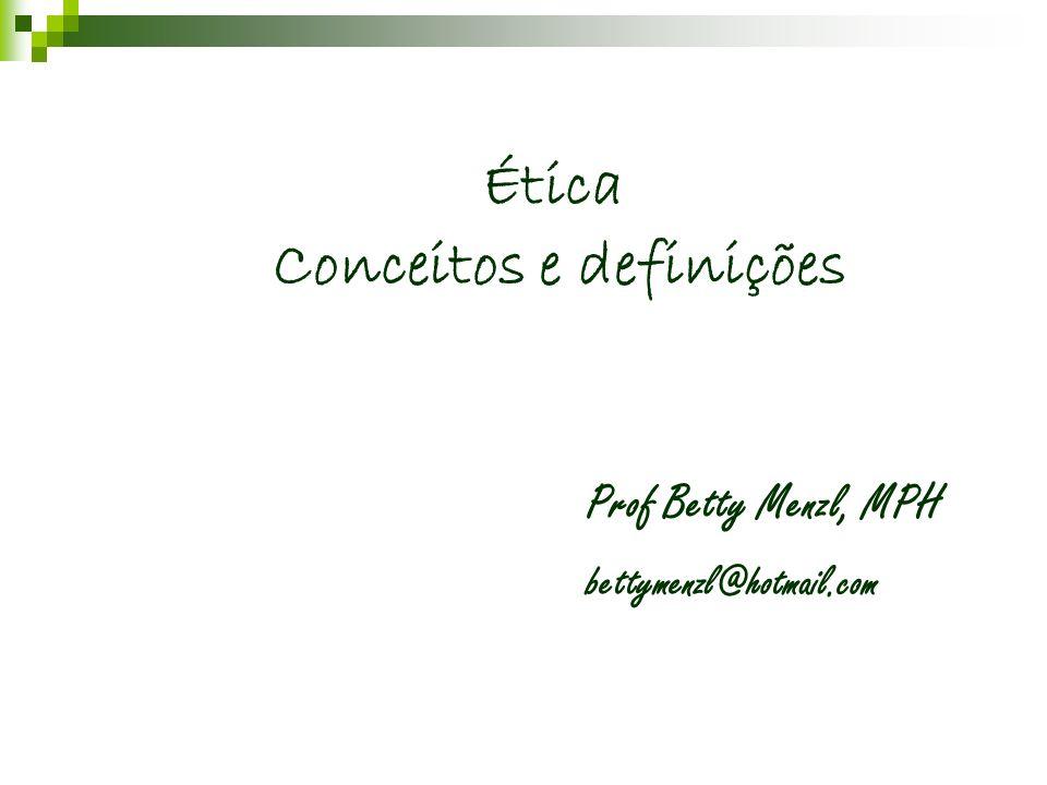 Ética. Conceitos e definições. Prof Betty Menzl, MPH