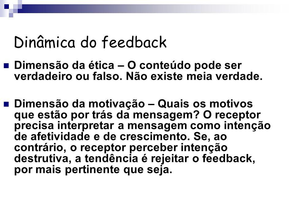 Dinâmica do feedback Dimensão da ética – O conteúdo pode ser verdadeiro ou falso. Não existe meia verdade.