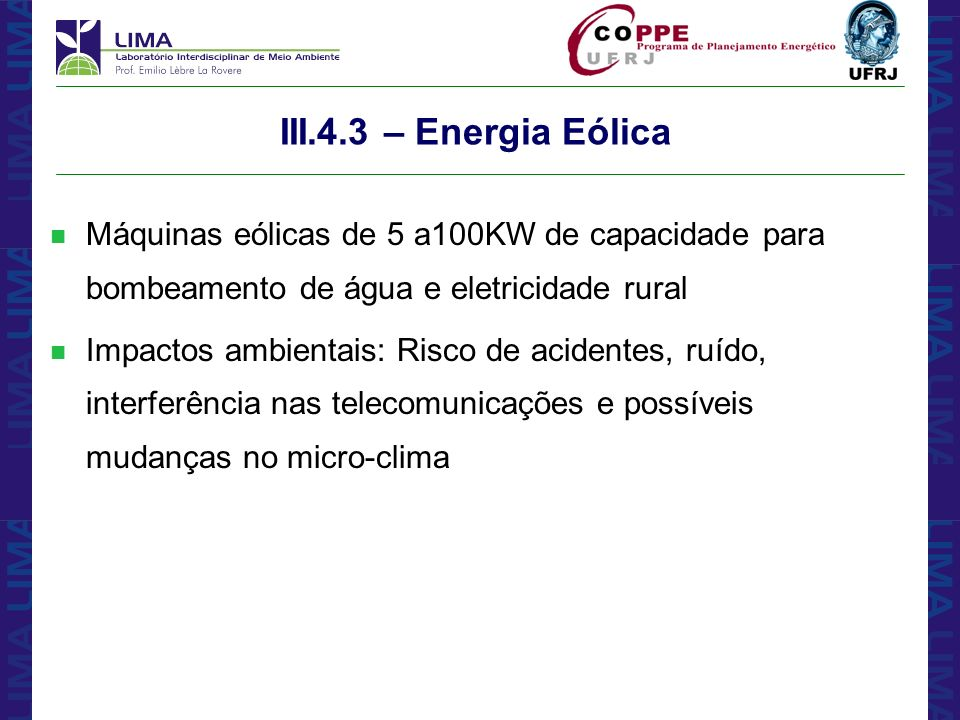 III.4.3 – Energia Eólica Máquinas eólicas de 5 a100KW de capacidade para bombeamento de água e eletricidade rural.