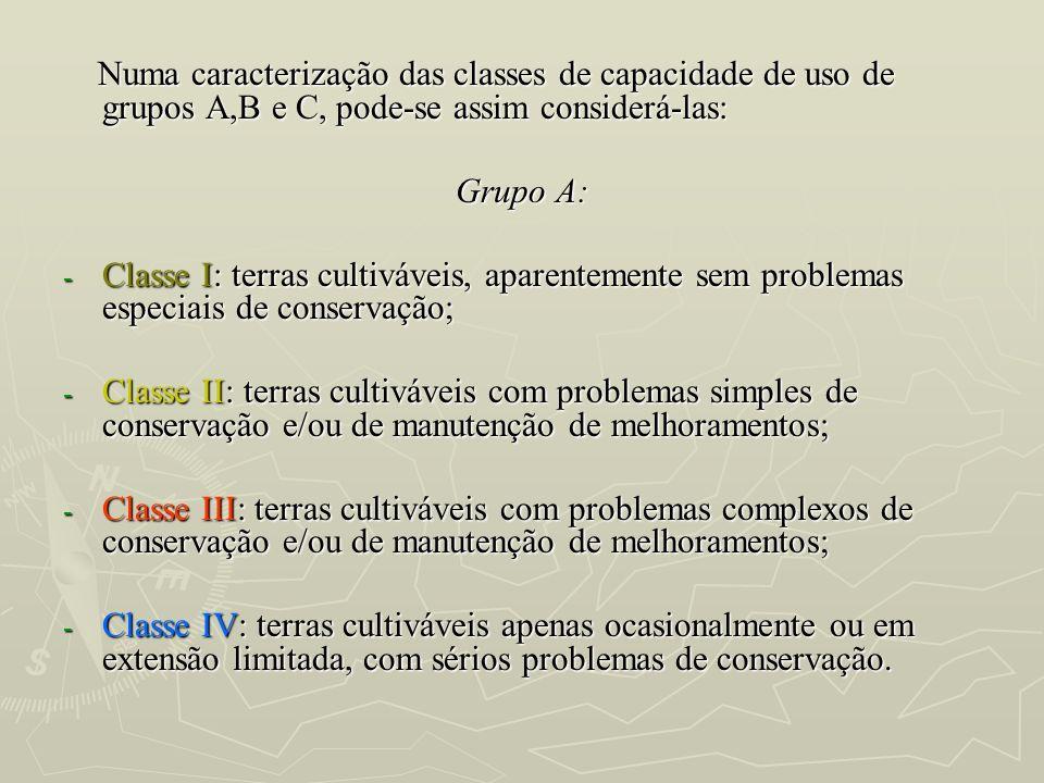 Numa caracterização das classes de capacidade de uso de grupos A,B e C, pode-se assim considerá-las: