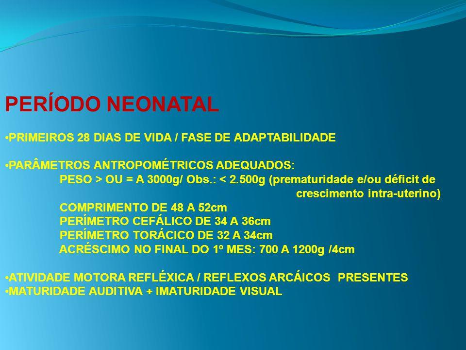 PERÍODO NEONATAL PRIMEIROS 28 DIAS DE VIDA / FASE DE ADAPTABILIDADE