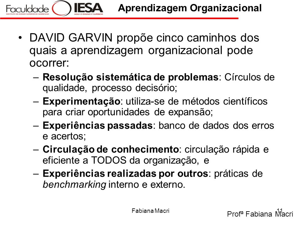 DAVID GARVIN propõe cinco caminhos dos quais a aprendizagem organizacional pode ocorrer: