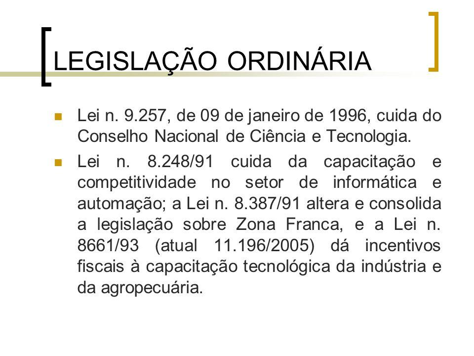 LEGISLAÇÃO ORDINÁRIALei n. 9.257, de 09 de janeiro de 1996, cuida do Conselho Nacional de Ciência e Tecnologia.