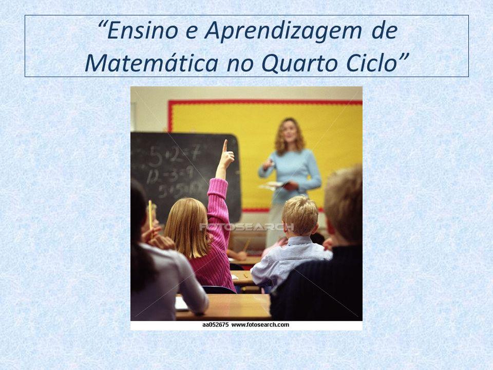 Ensino e Aprendizagem de Matemática no Quarto Ciclo