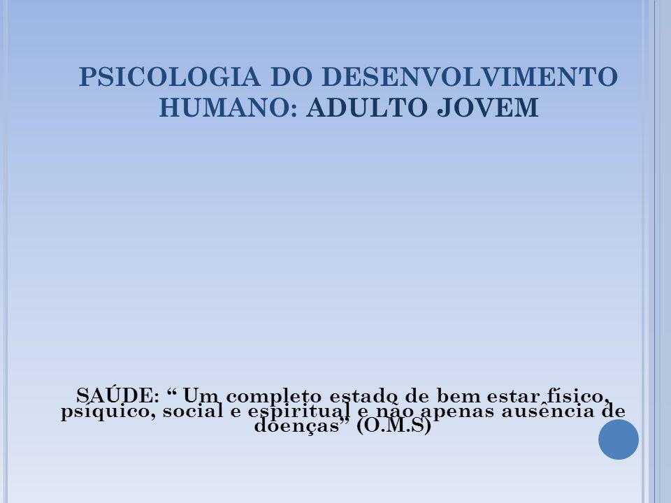 PSICOLOGIA DO DESENVOLVIMENTO HUMANO: ADULTO JOVEM