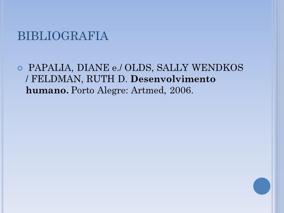 BIBLIOGRAFIA PAPALIA, DIANE e./ OLDS, SALLY WENDKOS / FELDMAN, RUTH D.