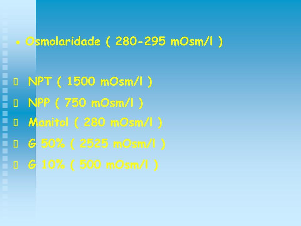 · Osmolaridade ( 280-295 mOsm/l )