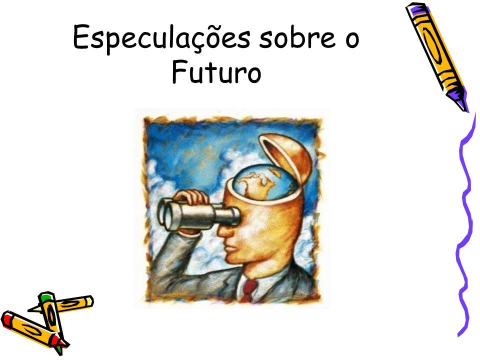 Especulações sobre o Futuro
