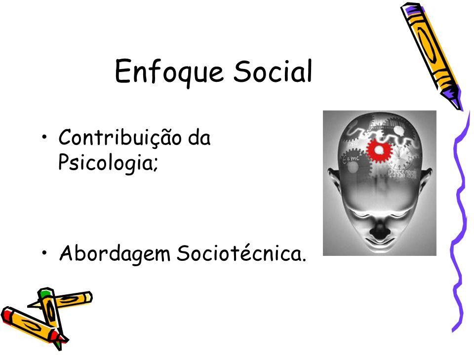 Enfoque Social Contribuição da Psicologia; Abordagem Sociotécnica.