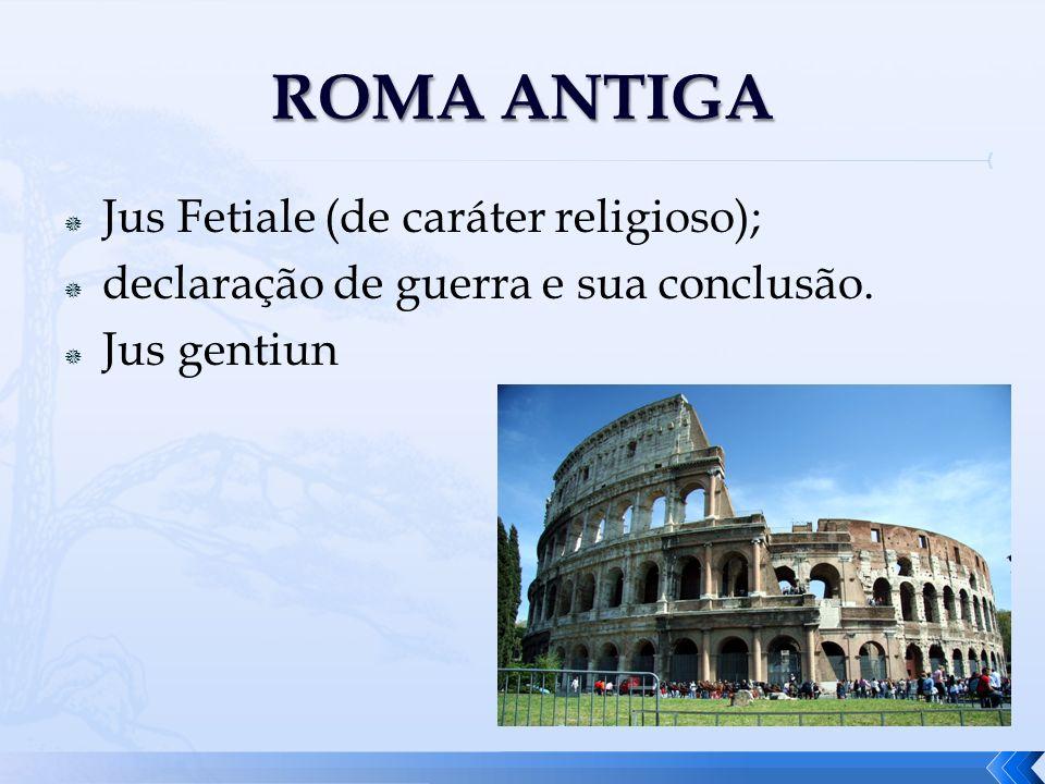 ROMA ANTIGA Jus Fetiale (de caráter religioso);