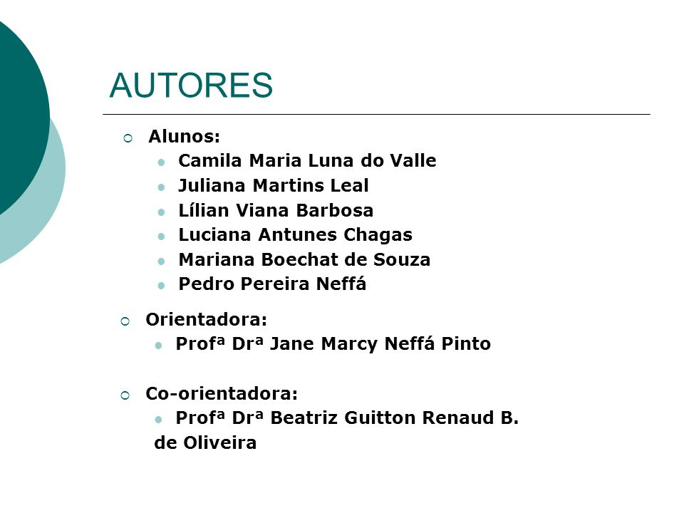 AUTORES Alunos: Camila Maria Luna do Valle Juliana Martins Leal