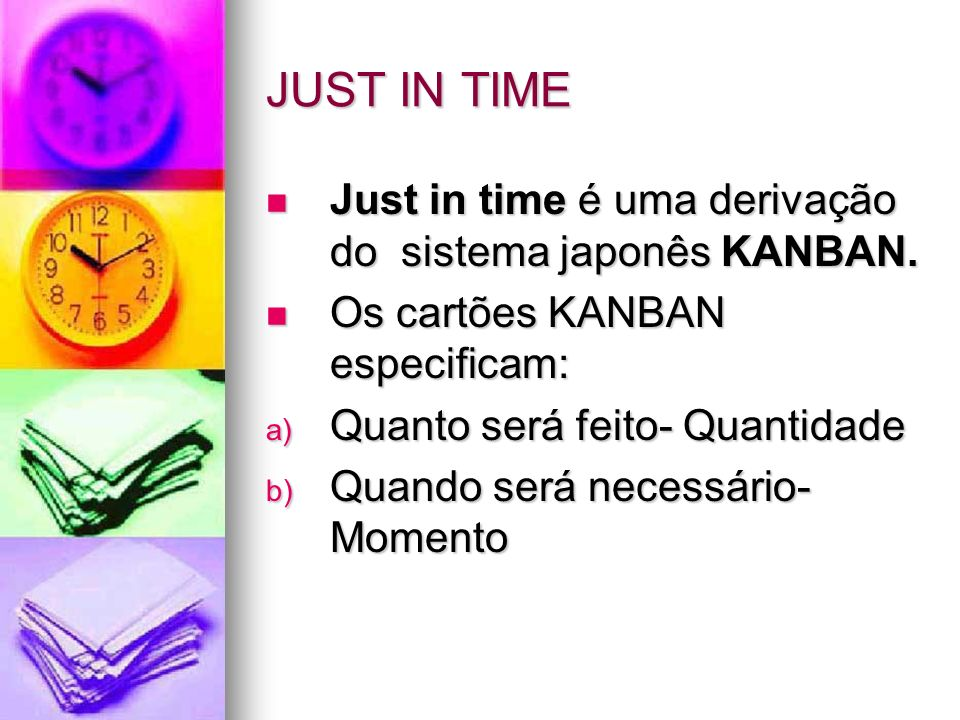 JUST IN TIME Just in time é uma derivação do sistema japonês KANBAN.