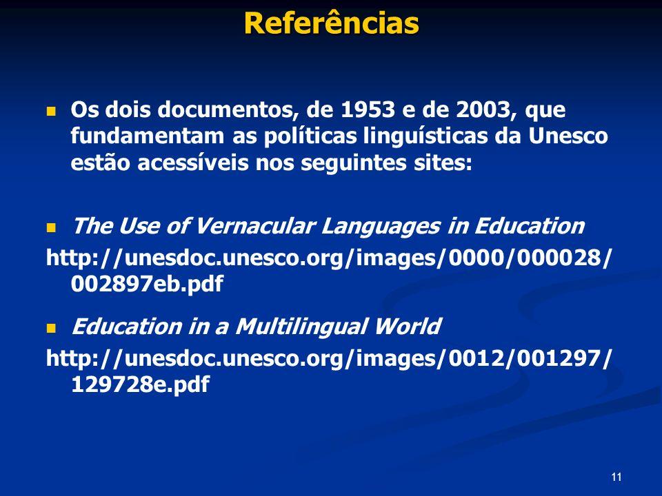 Referências Os dois documentos, de 1953 e de 2003, que fundamentam as políticas linguísticas da Unesco estão acessíveis nos seguintes sites: