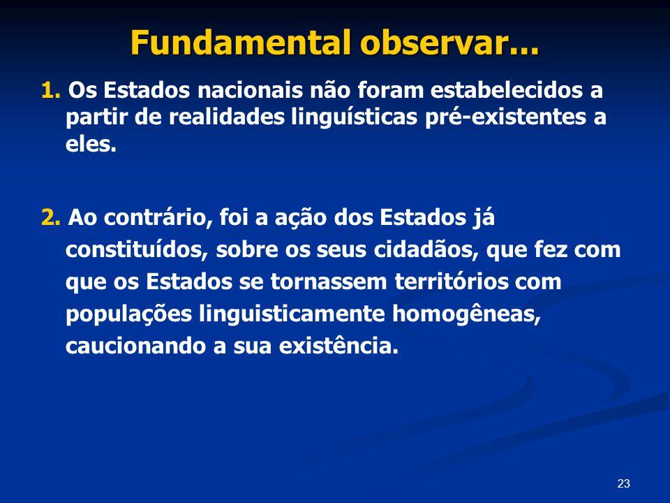 Fundamental observar... 1. Os Estados nacionais não foram estabelecidos a partir de realidades linguísticas pré-existentes a eles.