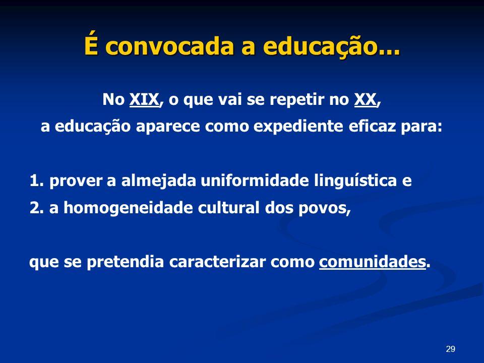 É convocada a educação... No XIX, o que vai se repetir no XX,