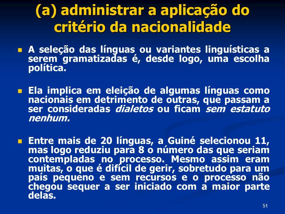 (a) administrar a aplicação do critério da nacionalidade