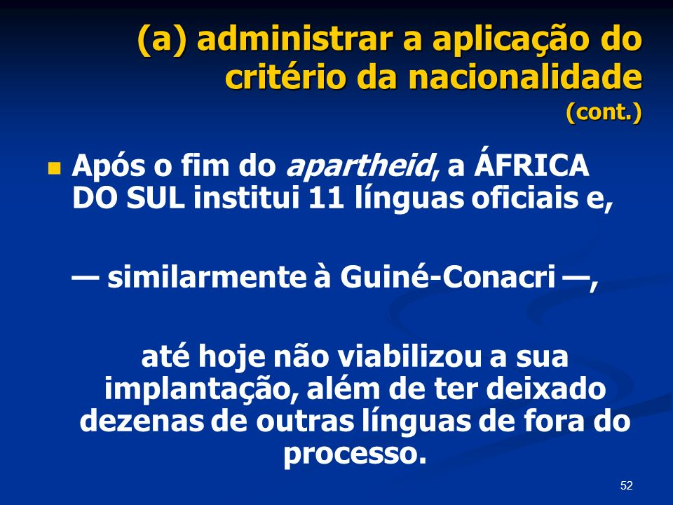 (a) administrar a aplicação do critério da nacionalidade (cont.)