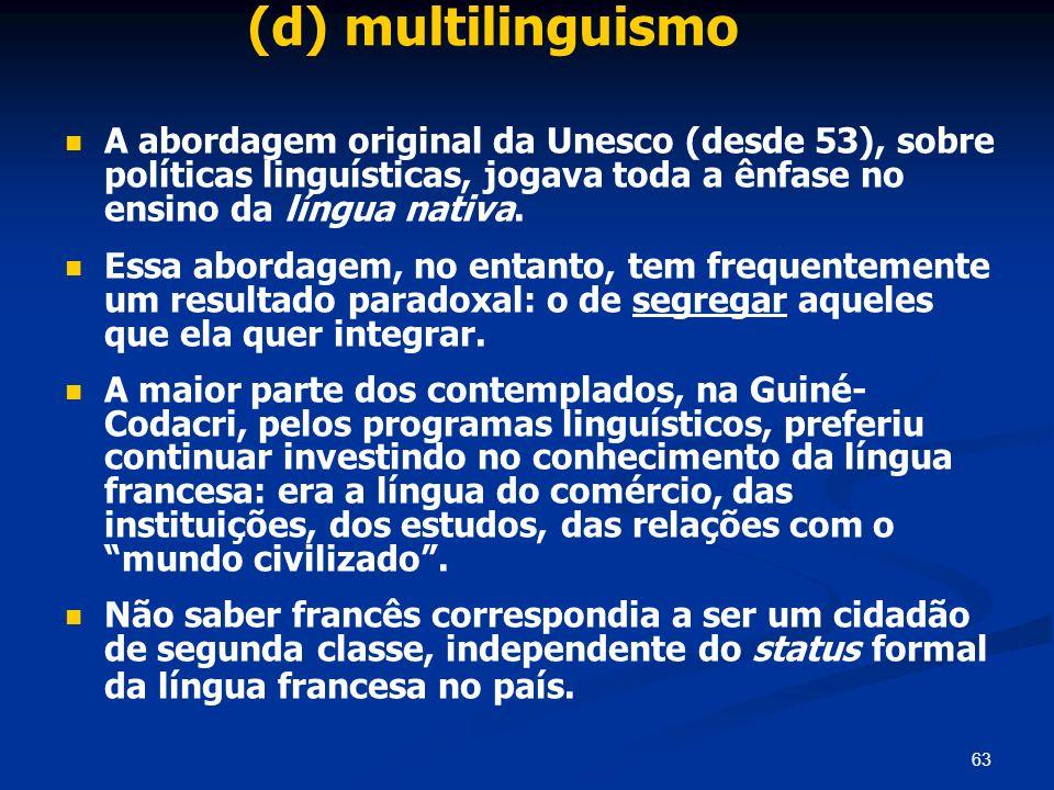 (d) multilinguismo A abordagem original da Unesco (desde 53), sobre políticas linguísticas, jogava toda a ênfase no ensino da língua nativa.