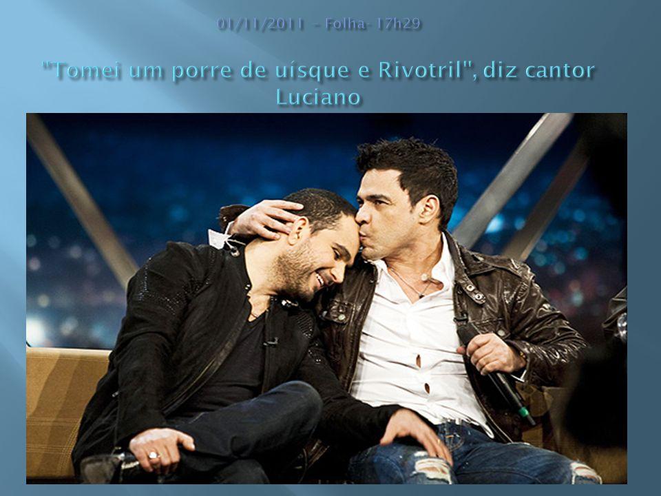 01/11/2011 – Folha- 17h29 Tomei um porre de uísque e Rivotril , diz cantor Luciano