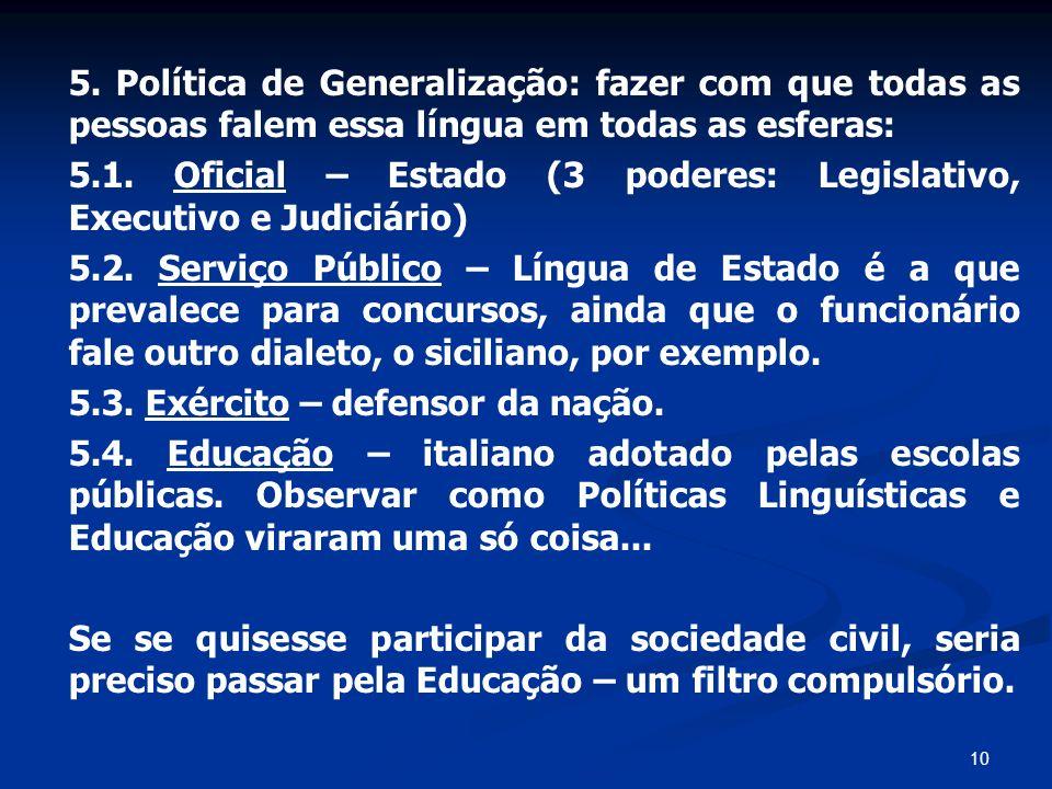 5. Política de Generalização: fazer com que todas as pessoas falem essa língua em todas as esferas: