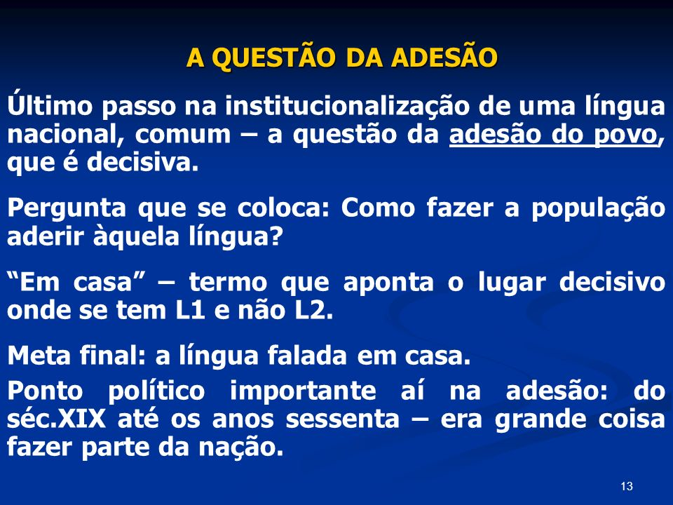 A QUESTÃO DA ADESÃO Último passo na institucionalização de uma língua nacional, comum – a questão da adesão do povo, que é decisiva.