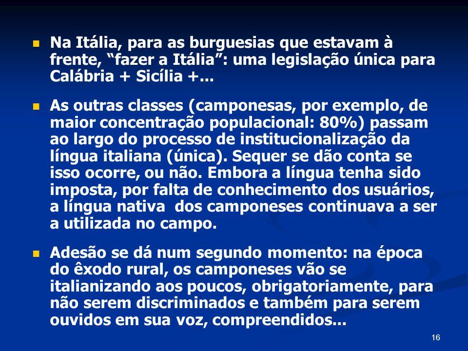 Na Itália, para as burguesias que estavam à frente, fazer a Itália : uma legislação única para Calábria + Sicília +...