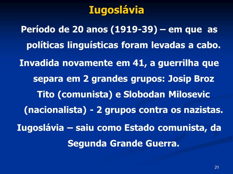 Iugoslávia – saiu como Estado comunista, da Segunda Grande Guerra.