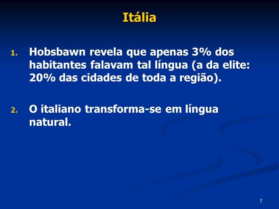 Itália Hobsbawn revela que apenas 3% dos habitantes falavam tal língua (a da elite: 20% das cidades de toda a região).