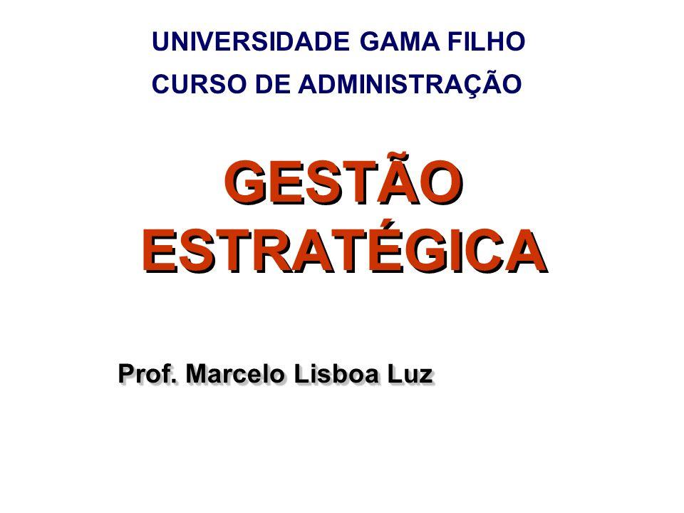 GESTÃO ESTRATÉGICA UNIVERSIDADE GAMA FILHO CURSO DE ADMINISTRAÇÃO