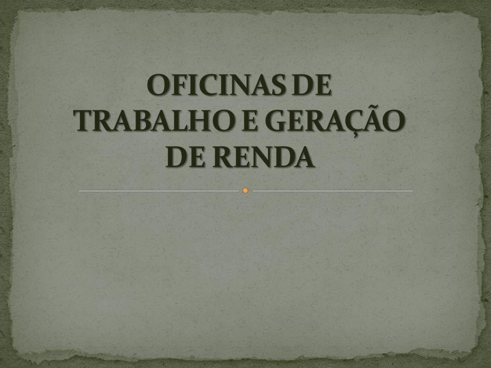 OFICINAS DE TRABALHO E GERAÇÃO DE RENDA