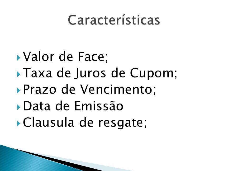 Características Valor de Face; Taxa de Juros de Cupom;