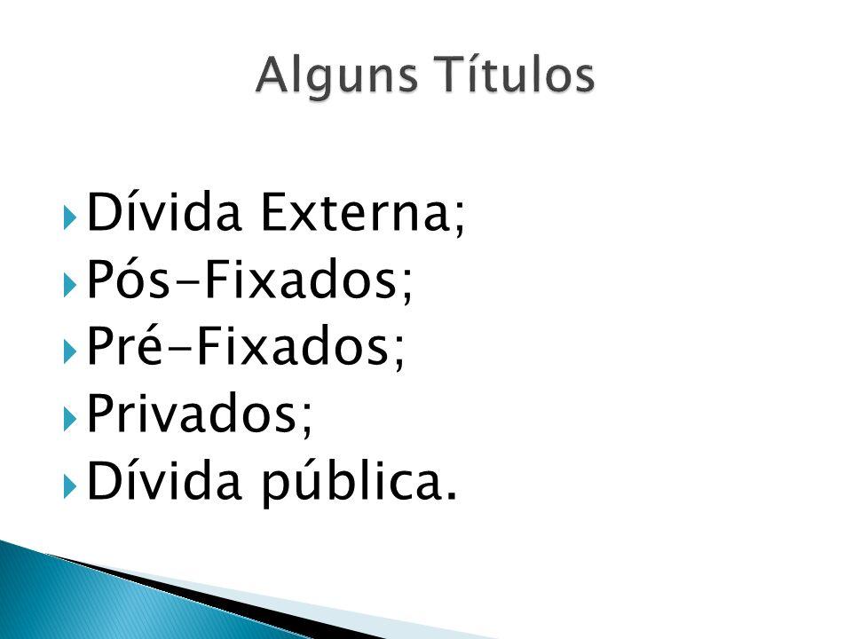 Dívida Externa; Pós-Fixados; Pré-Fixados; Privados; Dívida pública.