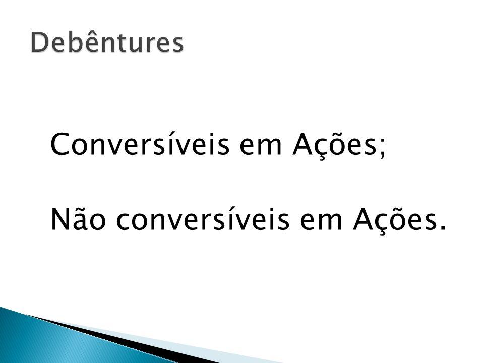 Conversíveis em Ações; Não conversíveis em Ações.