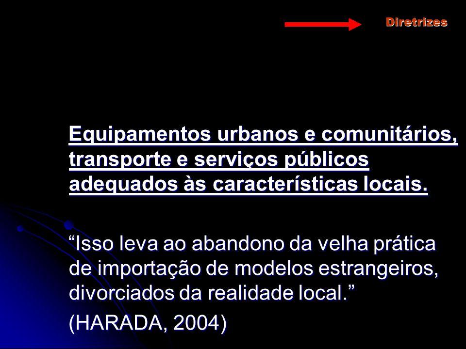 Diretrizes Equipamentos urbanos e comunitários, transporte e serviços públicos adequados às características locais.