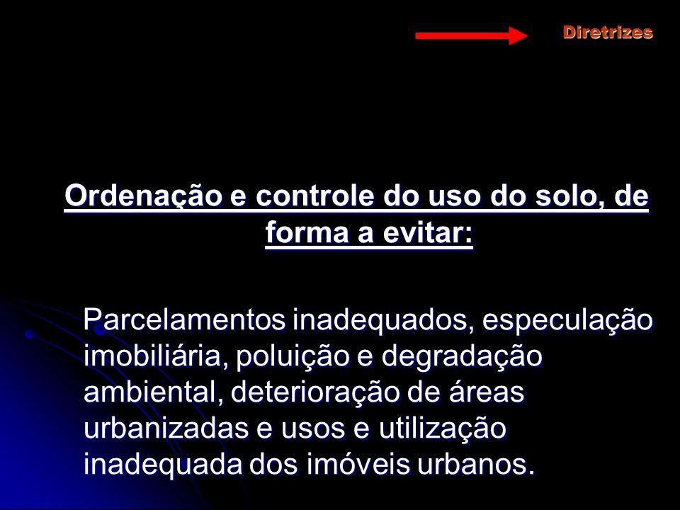 Ordenação e controle do uso do solo, de forma a evitar: