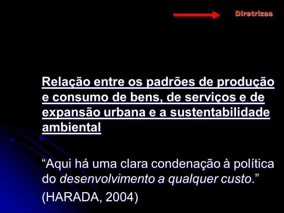 Diretrizes Relação entre os padrões de produção e consumo de bens, de serviços e de expansão urbana e a sustentabilidade ambiental.