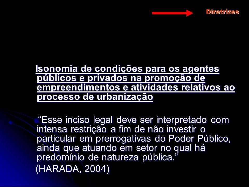 Diretrizes Isonomia de condições para os agentes públicos e privados na promoção de empreendimentos e atividades relativos ao processo de urbanização.