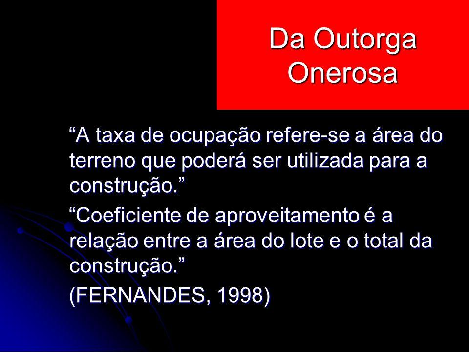 Da Outorga Onerosa A taxa de ocupação refere-se a área do terreno que poderá ser utilizada para a construção.