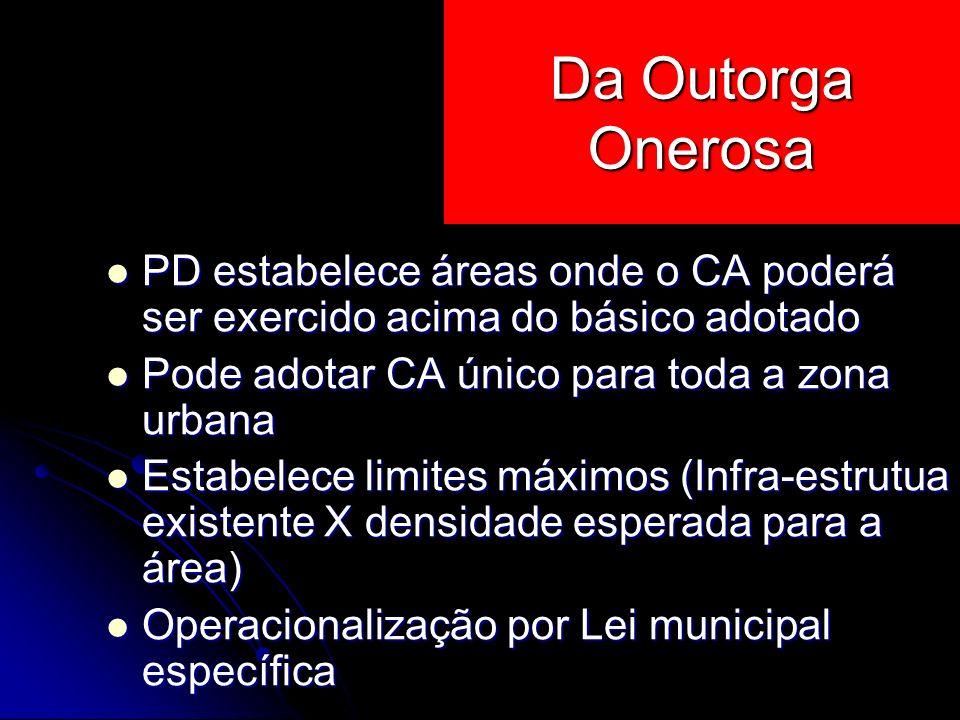Da Outorga Onerosa PD estabelece áreas onde o CA poderá ser exercido acima do básico adotado. Pode adotar CA único para toda a zona urbana.