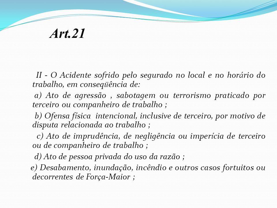 Art.21 II - O Acidente sofrido pelo segurado no local e no horário do trabalho, em conseqüência de: