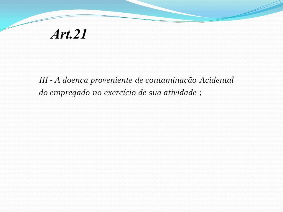 Art.21 III - A doença proveniente de contaminação Acidental